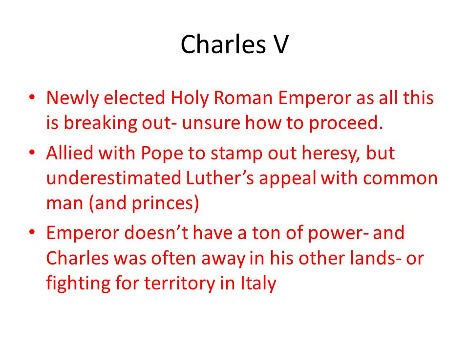 Charles V Newly elected Holy Roman Emperor as all this is breaking out- unsure how to proceed.