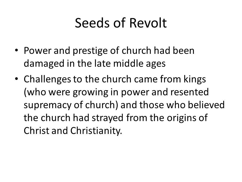 Seeds of Revolt Power and prestige of church had been damaged in the late middle ages.