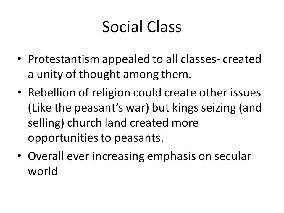 Social Class Protestantism appealed to all classes- created a unity of thought among them.
