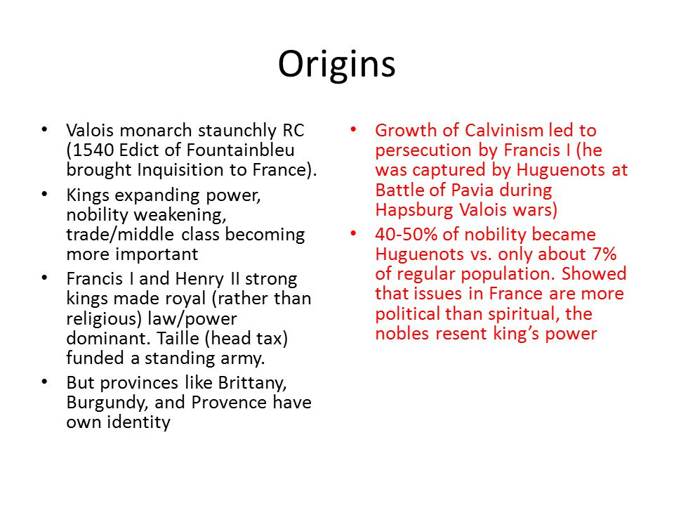 Origins Valois monarch staunchly RC (1540 Edict of Fountainbleu brought Inquisition to France).