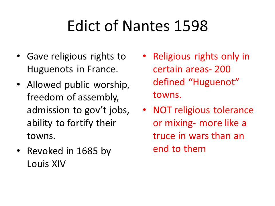 Edict of Nantes 1598 Gave religious rights to Huguenots in France.