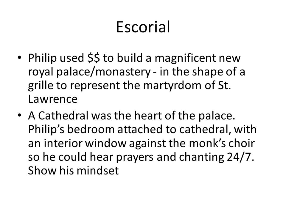 Escorial Philip used $$ to build a magnificent new royal palace/monastery - in the shape of a grille to represent the martyrdom of St. Lawrence.