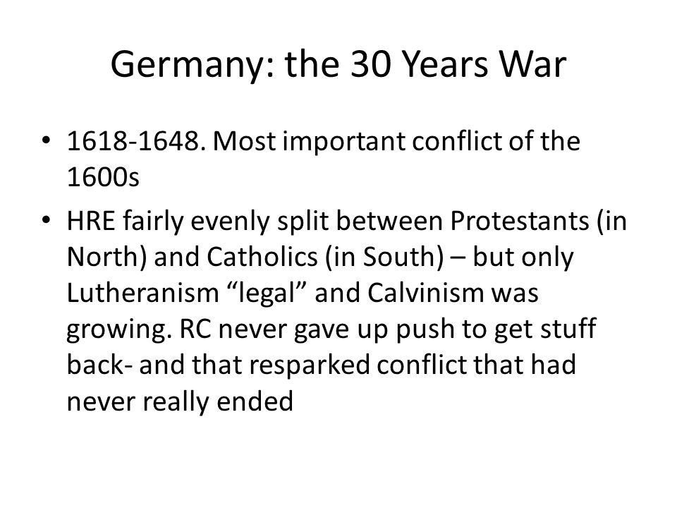 Germany: the 30 Years War 1618-1648. Most important conflict of the 1600s.