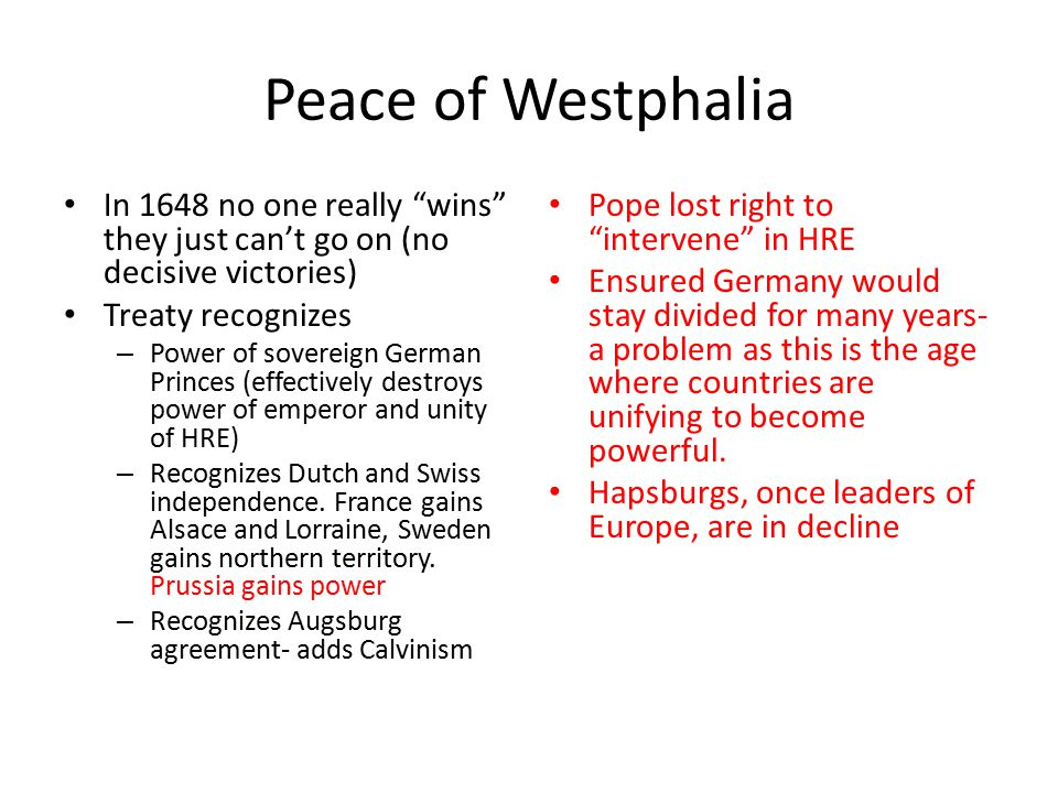 Peace of Westphalia In 1648 no one really wins they just can't go on (no decisive victories) Treaty recognizes.