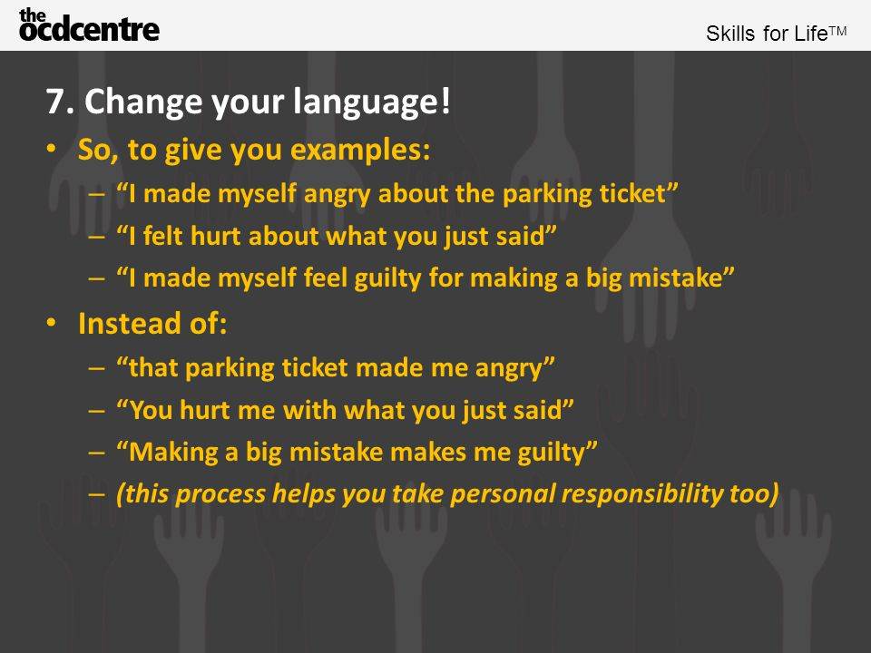 7. Change your language! So, to give you examples: Instead of:
