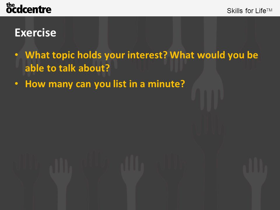 Exercise What topic holds your interest. What would you be able to talk about.