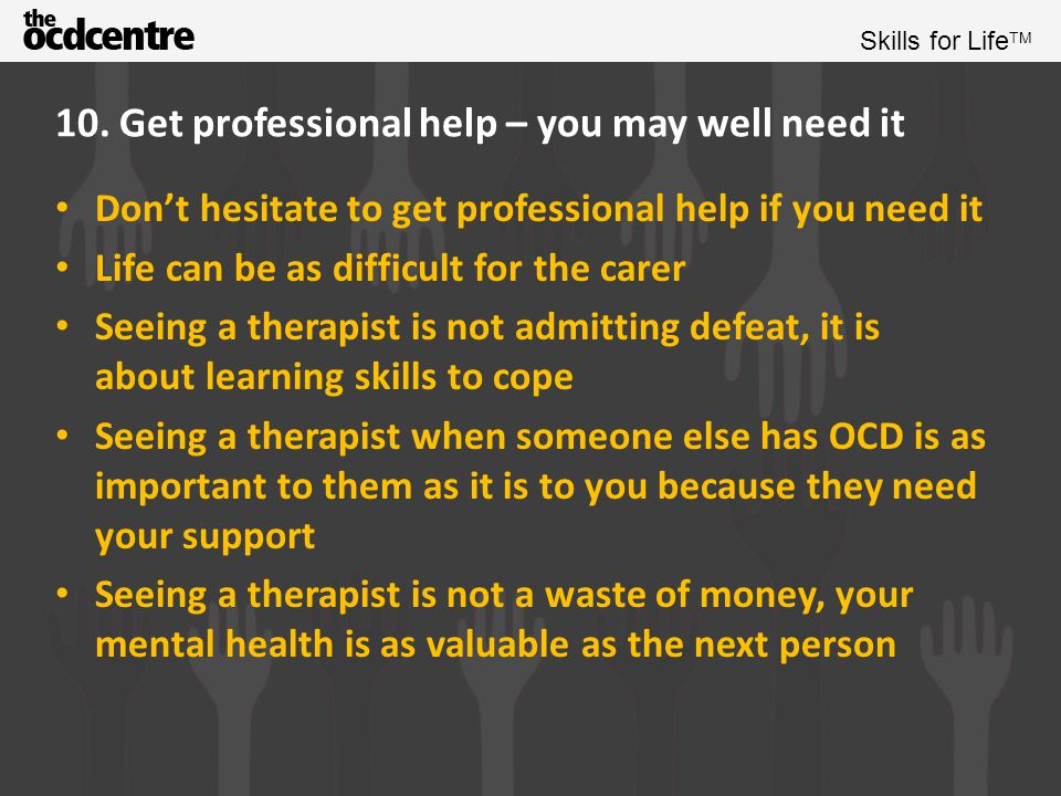 10. Get professional help – you may well need it