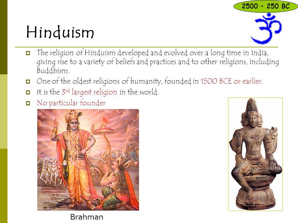 2500 – 250 BC Hinduism.