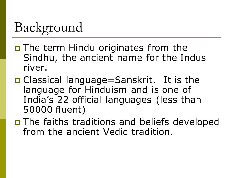 Background The term Hindu originates from the Sindhu, the ancient name for the Indus river.