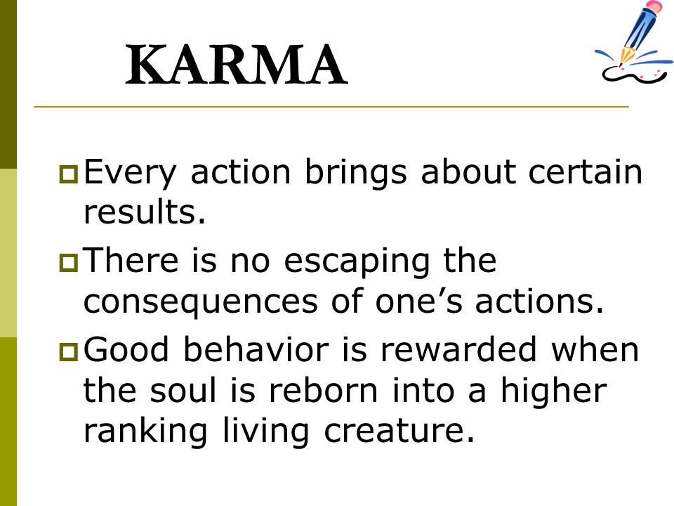 KARMA Every action brings about certain results.