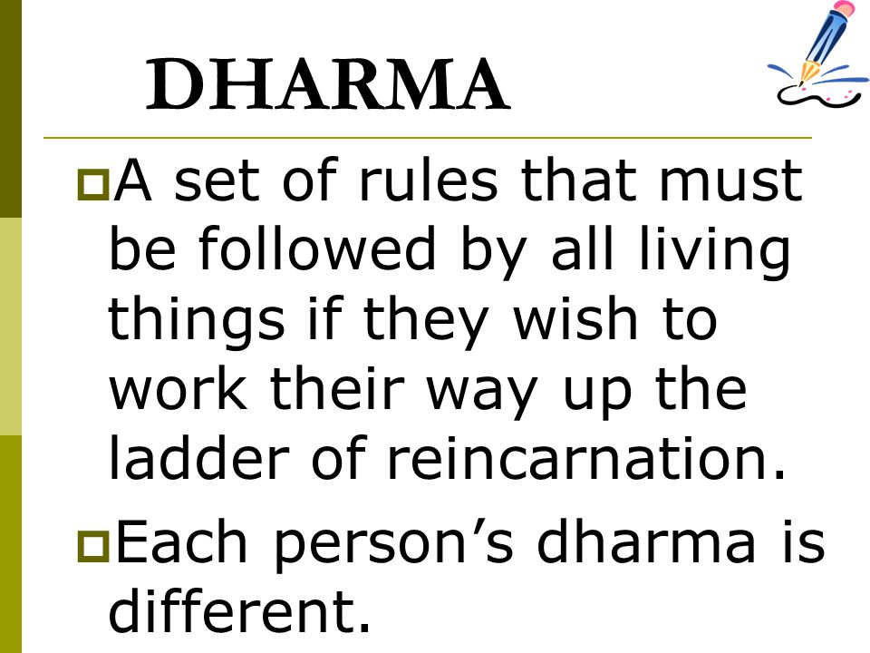 DHARMA A set of rules that must be followed by all living things if they wish to work their way up the ladder of reincarnation.
