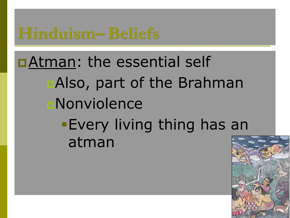 Hinduism– Beliefs Atman: the essential self Also, part of the Brahman