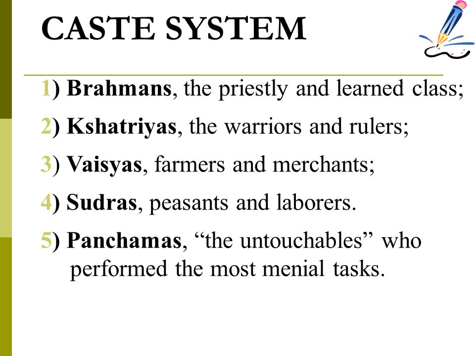 CASTE SYSTEM 1) Brahmans, the priestly and learned class;