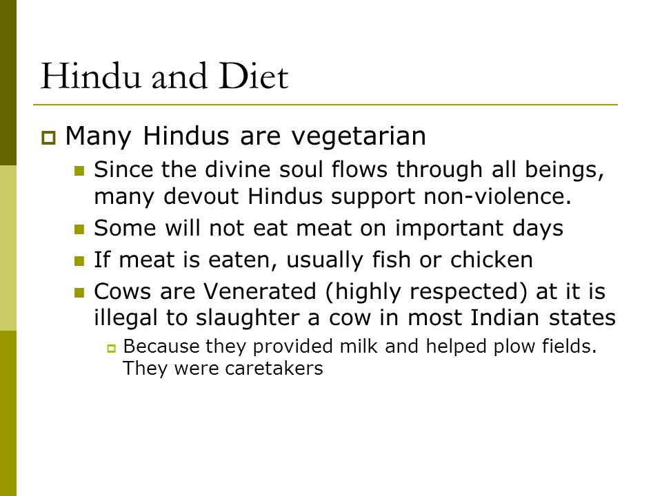 Hindu and Diet Many Hindus are vegetarian