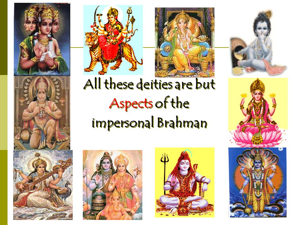 All these deities are but