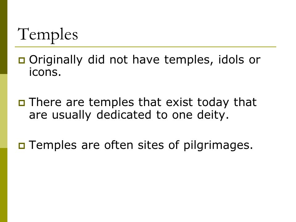 Temples Originally did not have temples, idols or icons.