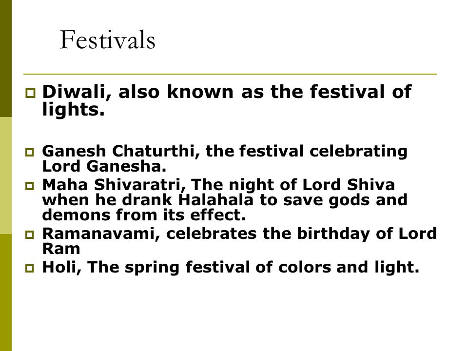 Festivals Diwali, also known as the festival of lights.