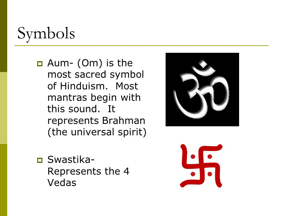 Symbols Aum- (Om) is the most sacred symbol of Hinduism. Most mantras begin with this sound. It represents Brahman (the universal spirit)
