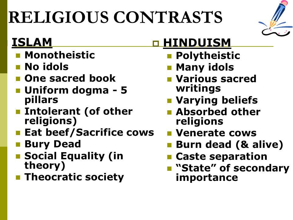 RELIGIOUS CONTRASTS ISLAM HINDUISM Monotheistic Polytheistic No idols