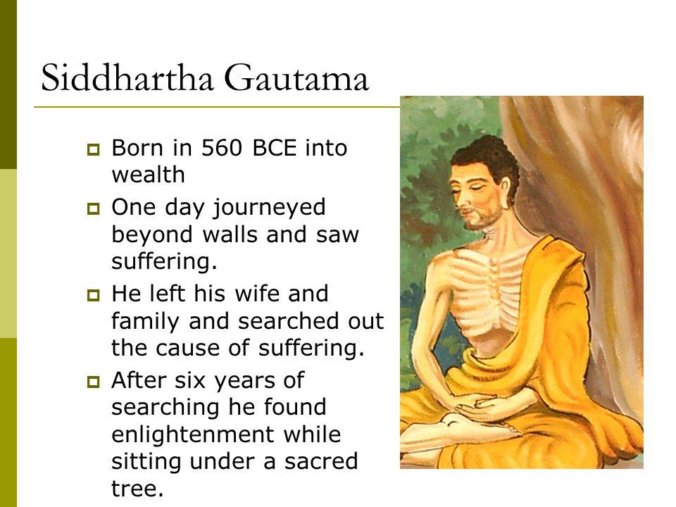 Siddhartha Gautama Born in 560 BCE into wealth