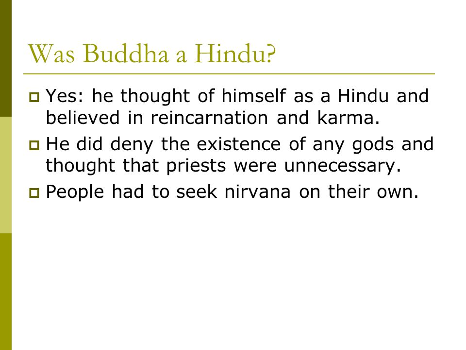 Was Buddha a Hindu Yes: he thought of himself as a Hindu and believed in reincarnation and karma.