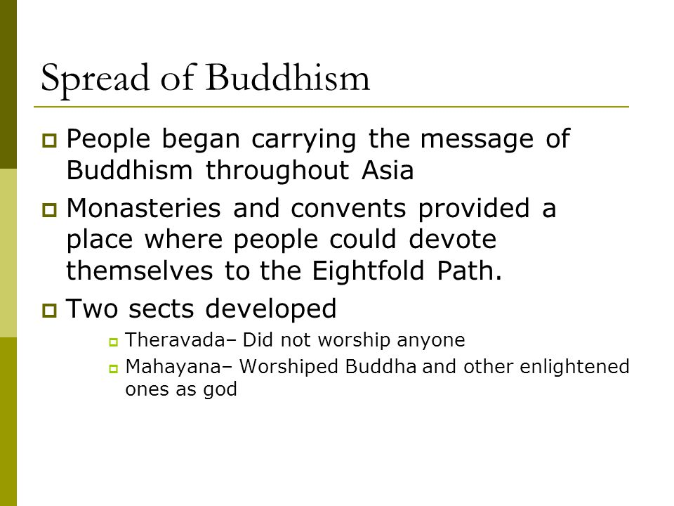 Spread of Buddhism People began carrying the message of Buddhism throughout Asia.