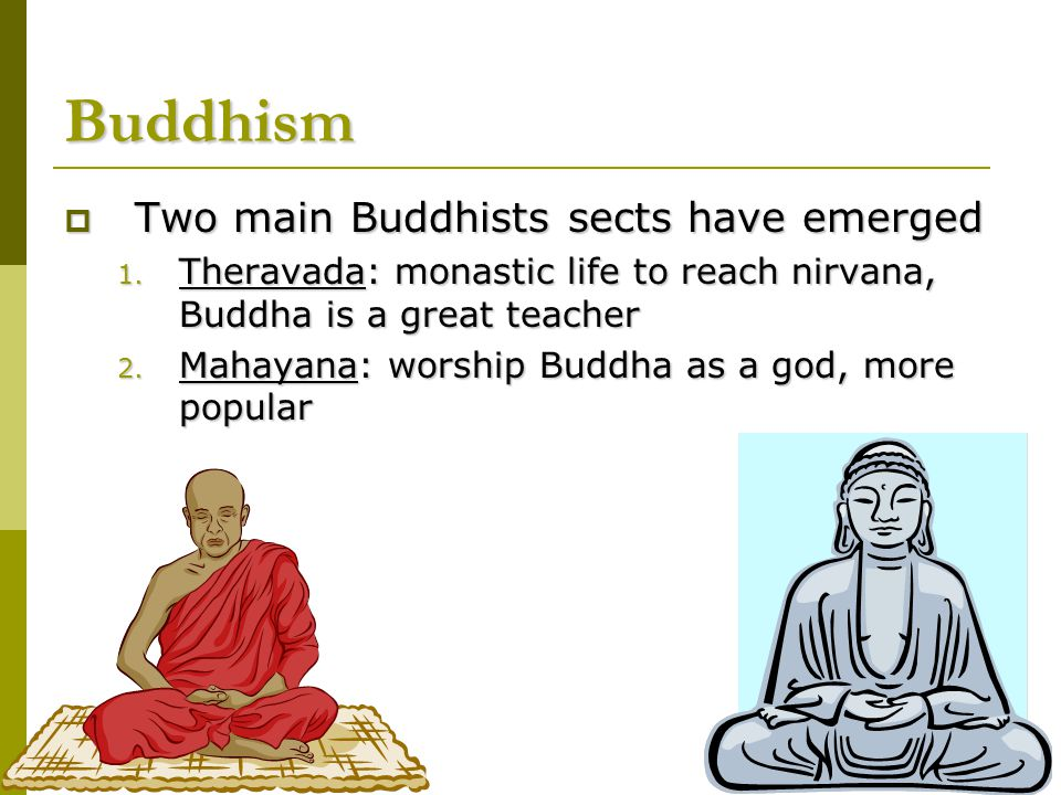 Buddhism Two main Buddhists sects have emerged