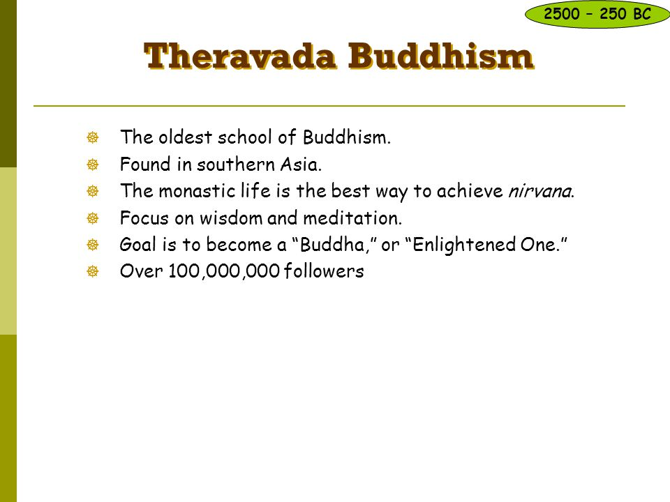 Theravada Buddhism The oldest school of Buddhism.