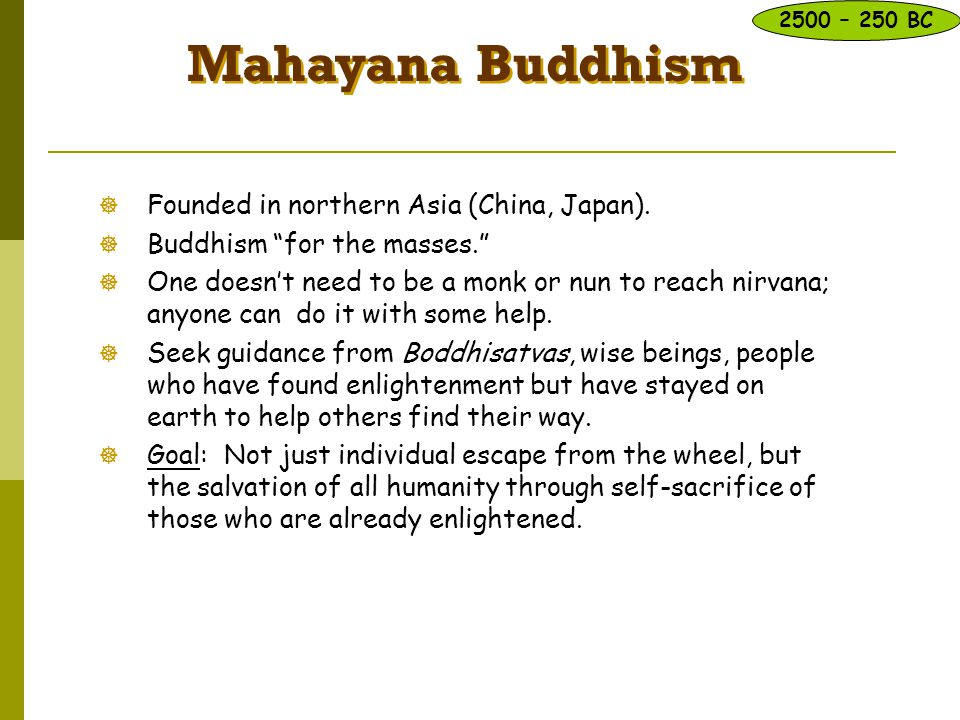 Mahayana Buddhism Founded in northern Asia (China, Japan).
