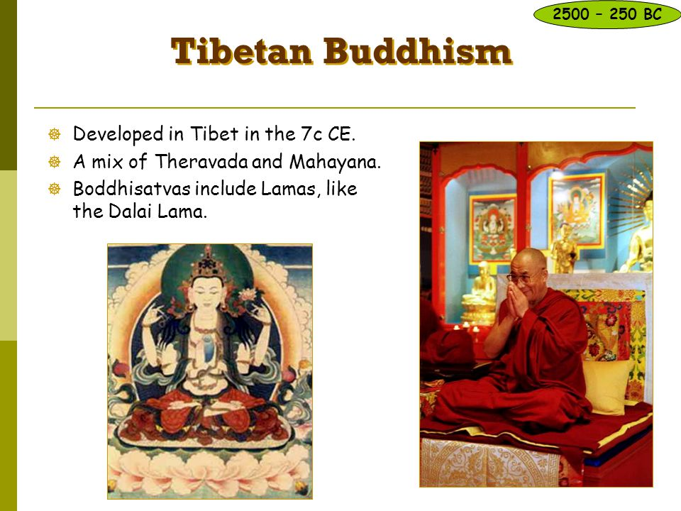Tibetan Buddhism Developed in Tibet in the 7c CE.