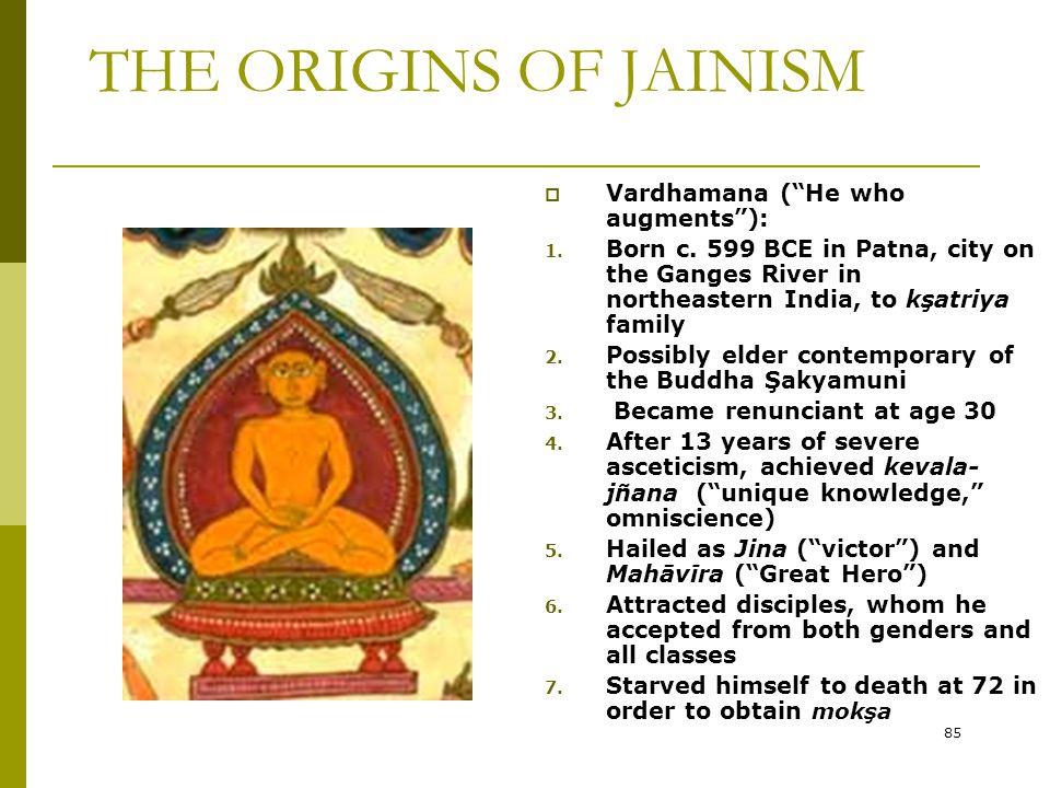 THE ORIGINS OF JAINISM Vardhamana ( He who augments ):