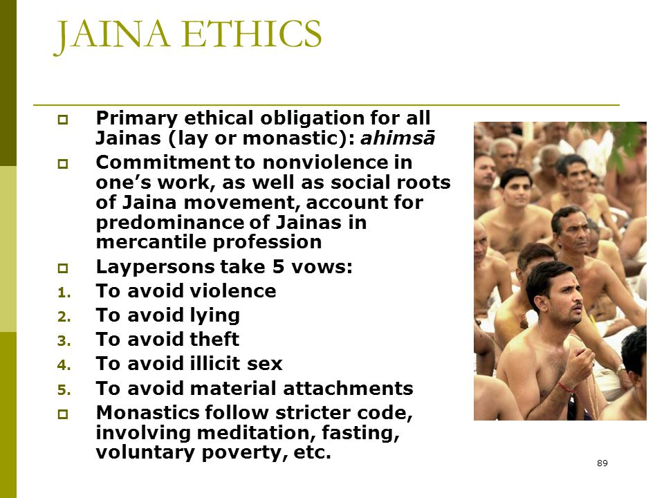 JAINA ETHICS Primary ethical obligation for all Jainas (lay or monastic): ahimsā.