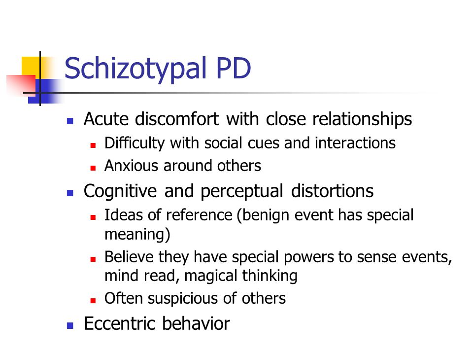 Schizotypal PD Acute discomfort with close relationships