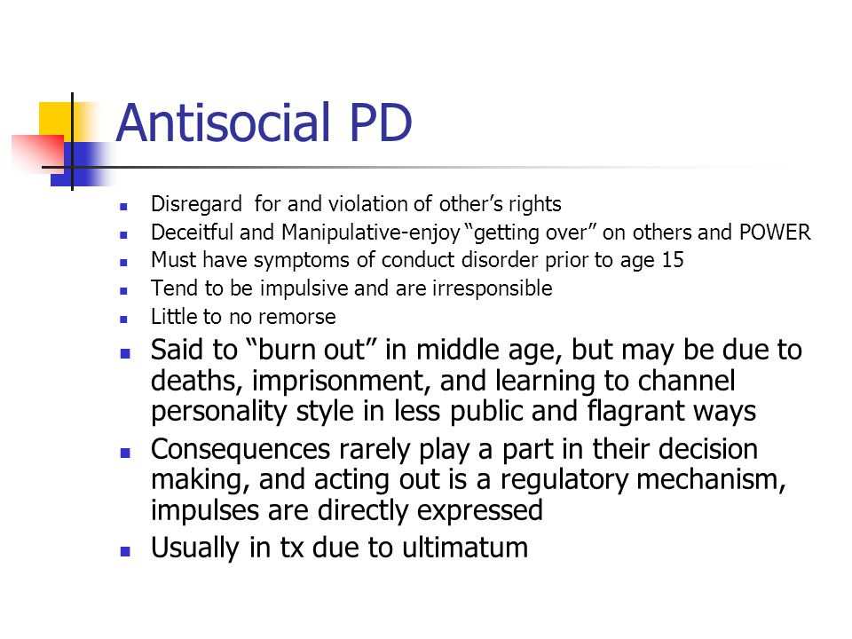 Antisocial PD Disregard for and violation of other's rights. Deceitful and Manipulative-enjoy getting over on others and POWER.
