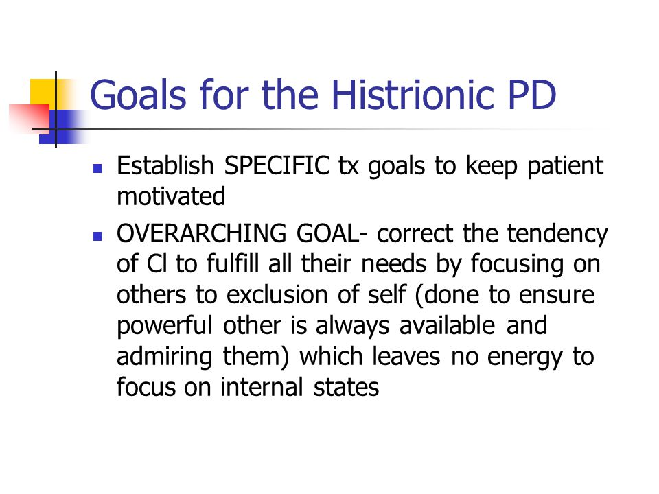 Goals for the Histrionic PD