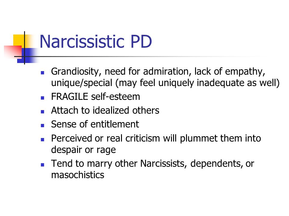 Narcissistic PD Grandiosity, need for admiration, lack of empathy, unique/special (may feel uniquely inadequate as well)