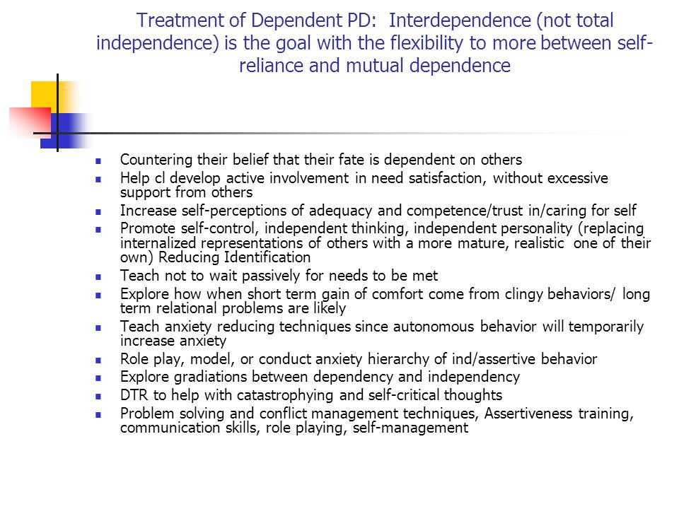 Treatment of Dependent PD: Interdependence (not total independence) is the goal with the flexibility to more between self-reliance and mutual dependence