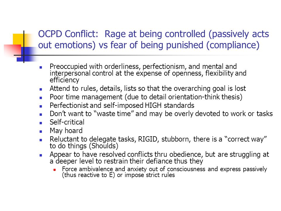 OCPD Conflict: Rage at being controlled (passively acts out emotions) vs fear of being punished (compliance)
