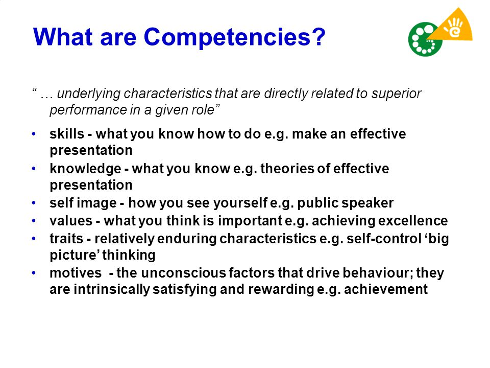 What are Competencies … underlying characteristics that are directly related to superior performance in a given role
