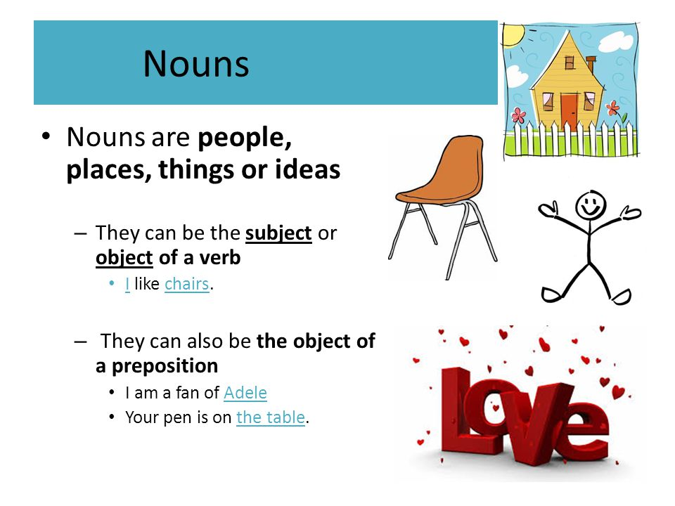 Nouns Nouns are people, places, things or ideas