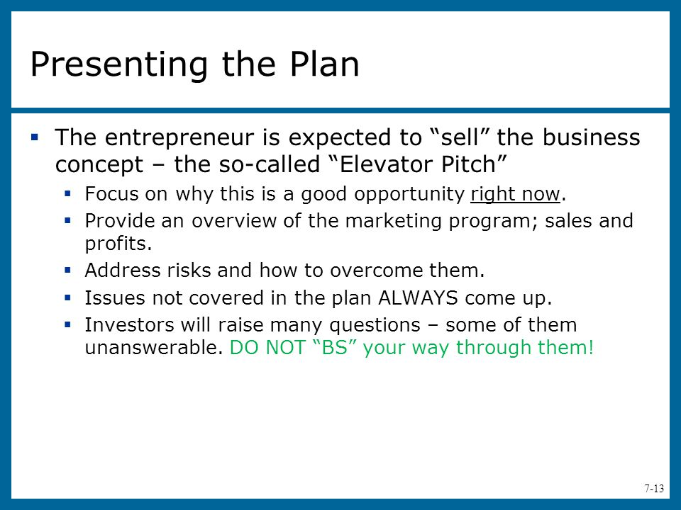 Presenting the Plan The entrepreneur is expected to sell the business concept – the so-called Elevator Pitch