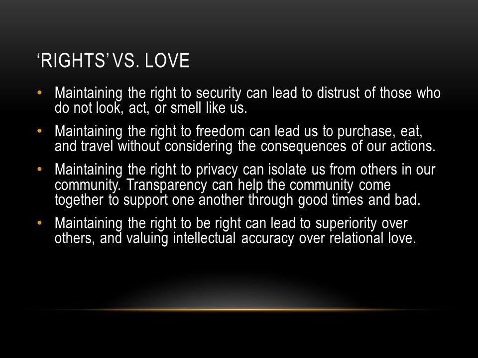'rights' vs. love Maintaining the right to security can lead to distrust of those who do not look, act, or smell like us.
