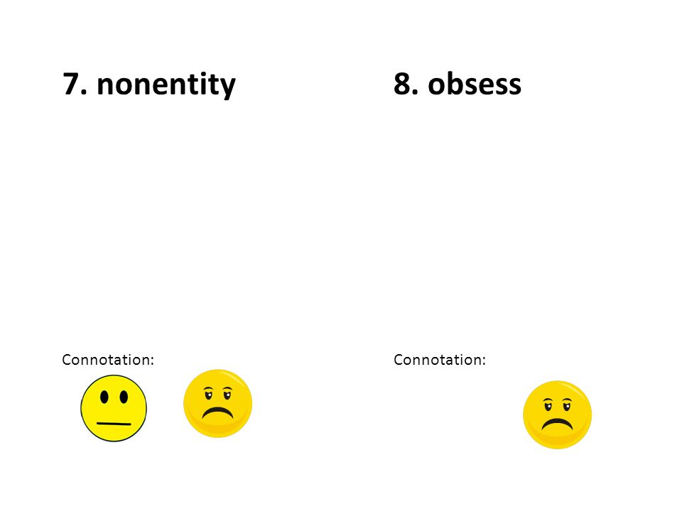 7. nonentity Connotation: 8. obsess Connotation: