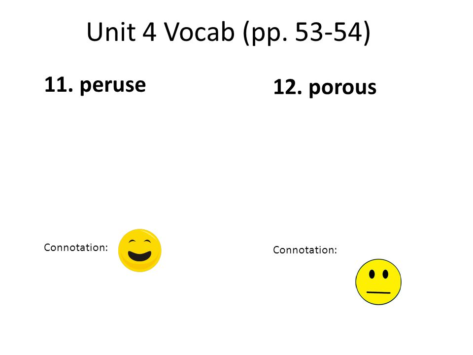 Unit 4 Vocab (pp. 53-54) 12. porous 11. peruse Connotation: