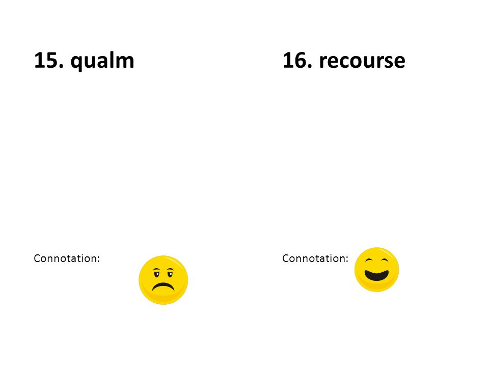 15. qualm Connotation: 16. recourse Connotation: