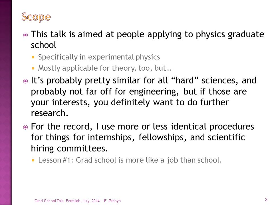Scope This talk is aimed at people applying to physics graduate school