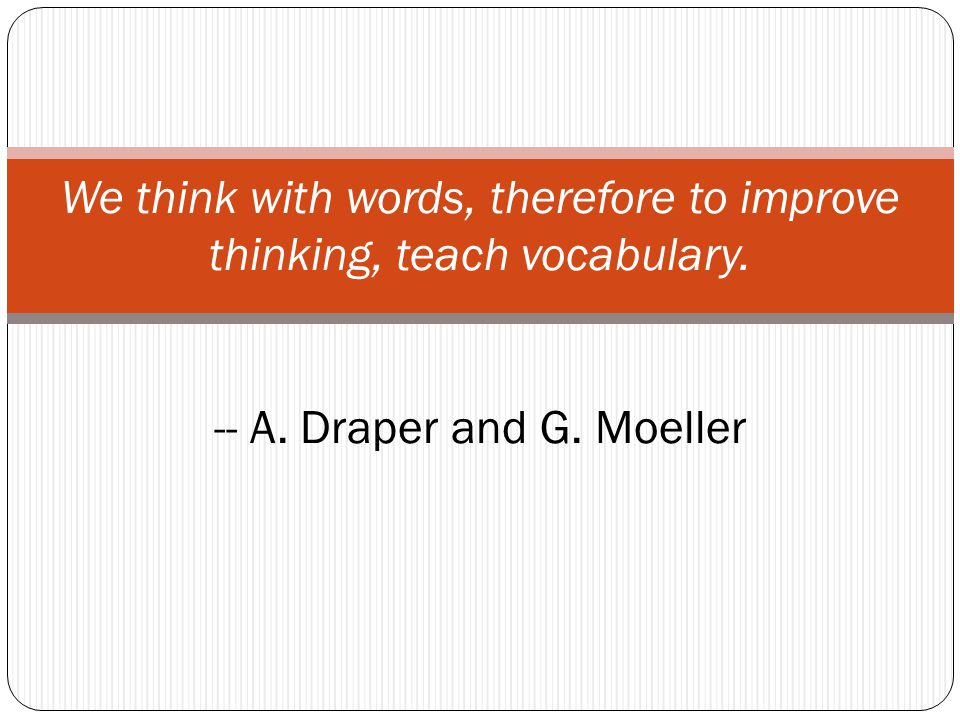 We think with words, therefore to improve thinking, teach vocabulary