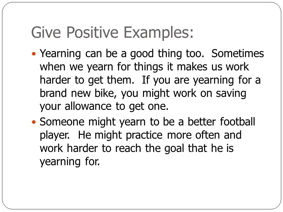 Give Positive Examples: