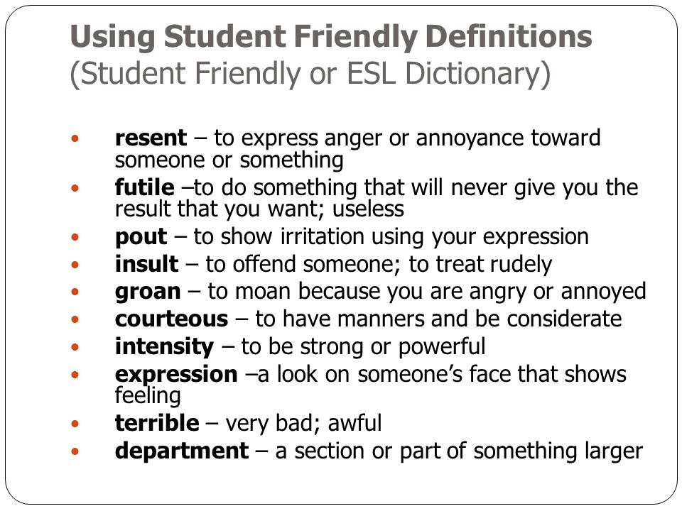 Using Student Friendly Definitions (Student Friendly or ESL Dictionary)