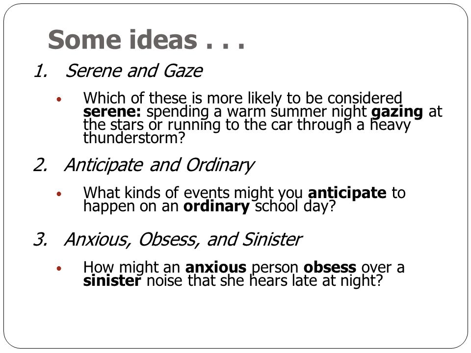 Some ideas . . . 1. Serene and Gaze 2. Anticipate and Ordinary